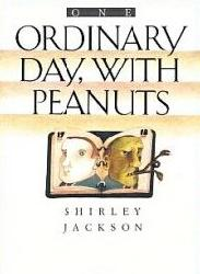 an analysis of one ordinary day with peanuts by shirley jackson Shirley hardie jackson december 14, 1916 san francisco one ordinary day, with peanuts jackson's papers are available in the jackson's adopted home of north bennington has honored her legacy by celebrating shirley jackson day on june 27, the day the fictional story the.